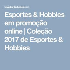 Esportes & Hobbies em promoção online | Coleção 2017 de Esportes & Hobbies
