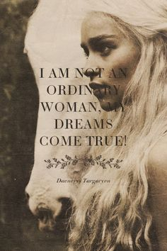 I am not an ordinary woman, my dreams come true! - Daenerys Targaryen | Lorena made this with Spoken.ly