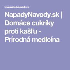 NapadyNavody.sk   Domáce cukríky proti kašľu - Prírodná medicína Medicine