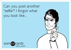 Ppl who post 27 selfies a day!!