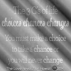 """""""You Must Make A Choice To Take A Chance Or You Will Never Change.""""  - The Love Revolution Hawaii"""