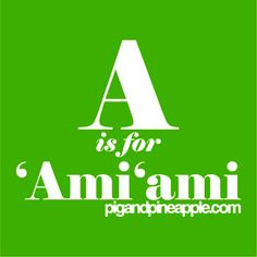 A is for 'Ami'ami
