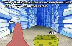 And when Spongebob came to Patrick to have his most important questions answered it resonated with you.