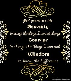 One of the most beautiful, effective, and practical prayers: Serenity Wisdom Courage