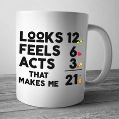 Looks 12 Feels 6 Acts 3 That Makes Me 21, 21st Birthday Mug, 21st Birthday Gift for Her, 21st Birthday for Him, 21st Birthday Gift