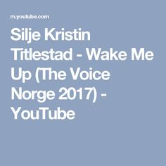 Silje Kristin Titlestad - Wake Me Up (The Voice Norge 2017) - YouTube