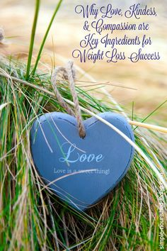 """These """"ingredients"""" - Love - Kindness - Compassion - are essential for successful, long-term weight loss success. https://simple-nourished-living.com/2016/06/loving-yourself-slim-weight-watchers-beyond-scale/"""