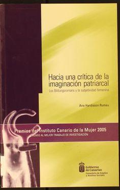 Hacia una crítica de la imaginación patriarcal : Los Bildungsromans y la subjetividad femenina / Ana Hardisson Rumeu. 2005 http://absysnetweb.bbtk.ull.es/cgi-bin/abnetopac01?TITN=353234
