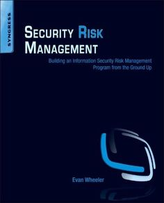 Security Risk Management:Building an Information Security Risk Management Program from the Ground Up