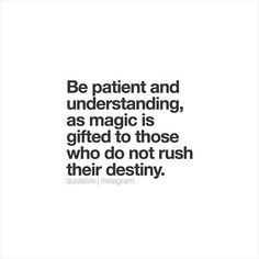 Be patient and understanding, as magic is gifted to those who do not rush their destiny. #quoteble