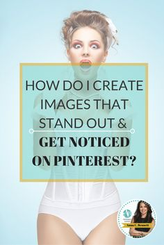 Pinterest marketing expert Anna Bennett tips for businesses: how to create images to get noticed on Pinterest?