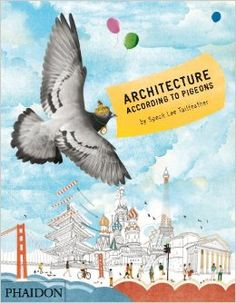 Architecture According to Pigeons: Stella Gurney. Recommended by Andrea Beaty, author of Iggy Peck, Architect. www.andreabeaty.com