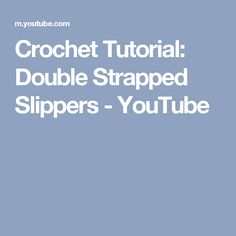 Crochet Tutorial: Double Strapped Slippers - YouTube