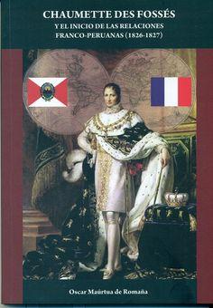 Código: 327.85044 / M29. Título: Chaumette des Fossés y el inicio de las relaciones franco-peruanas (1826-1827). Autor: Maúrtua de Romaña, Óscar. Catálogo:http://biblioteca.ccincagarcilaso.gob.pe/biblioteca/catalogo/ver.php?id=8005&idx=2-0000015740