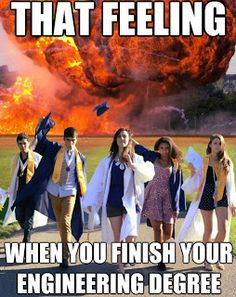 """HaHa! For me, its more like """"That Feeling when your boyfriend finishes his engineering degree!"""" Funny Senior Pictures Ideas, Engineering Colleges, Photos Ideas, Engineering Memes, Awesome Photos, Graduation Photos, Awesome Feelings, Awesome Stuff, Engineering Humor"""
