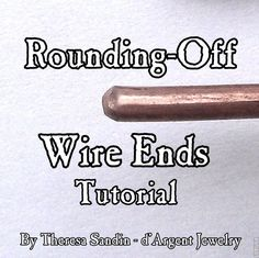 Rounding-Off Wire Ends  #Wire #Jewelry #Tutorials   NOTE: you have to sign in to see this....although it is free.  This is a very good site to know about if you don't mind paid tutes for a reasonable price./LL