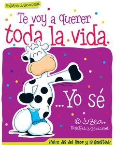 Te voy a querer toda la vida. …Yo sé ¡Feliz día del amor y la amistad!