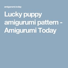 Lucky puppy amigurumi pattern - Amigurumi Today
