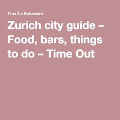 Zurich city guide – Food, bars, things to do – Time Out Time Out, Switzerland, Things To Do, Food Bars, City, Things To Make, Cities