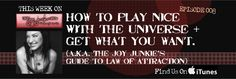 TJJS:EP008: How to Play Nice with the Universe + Get What You Want |