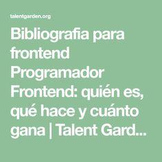 Bibliografia para frontend Programador Frontend: quién es, qué hace y cuánto gana | Talent Garden Cattle