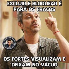 #excluir e #bloquear é para os #fracos, os #fortes #visualiza em deixam no #vácuo. #indiretas
