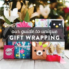 Our Complete Guide to Unique Gift Wrapping