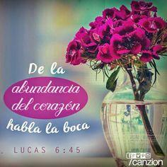 Lucas 6:45 El hombre bueno, del buen tesoro de su corazón saca lo bueno; y el…