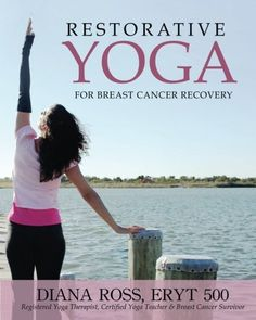 Restorative Yoga For Breast Cancer Recovery: Gentle Flowing Yoga For Breast Health, Breast Cancer Related Fatigue & Lymphedema Management by Diana Ross http://smile.amazon.com/dp/0984839518/ref=cm_sw_r_pi_dp_B-f0tb1ZK4A20NQH