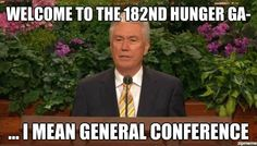 "President Uchtdorf: ""Welcome to the 182nd Hunger Ga--I mean, General Conference."" LOL"