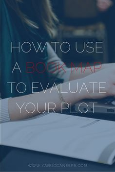 How to use a Book Map to evaluate your plot, find weaknesses, and write a better book