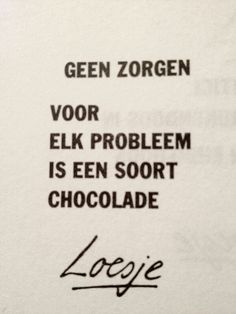"Loesje: ""Don't worry, there's a type of chocolate for every problem"" Food Quotes, Me Quotes, Funny Quotes, The Words, Chocolate Quotes, Trust Quotes, Dutch Quotes, One Liner, Thats The Way"