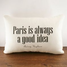 """{Paris is always a good idea} Audrey Hepburn - always true! (this is printed on a pillow cover, which is awesome) my hubby has a """"surprise"""" trip planned, near italy? I'm thinking Paris! Paris 3, I Love Paris, Paris France, Paris Texas, Paris Loft, Paris City, Wonderlust Quotes, Great Quotes, Quotes To Live By"""