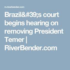 Brazil's court begins hearing on removing President Temer   RiverBender.com
