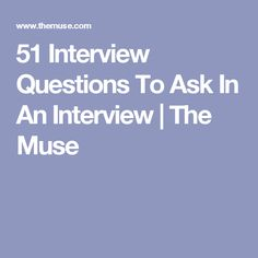 51 Interview Questions To Ask In An Interview | The Muse