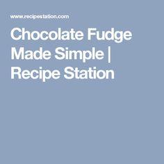 Chocolate Fudge Made Simple | Recipe Station