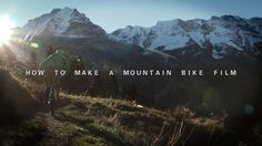 How to Make a Mountain Bike Film. These are some of the things I learned during the last couple of years, making films out there on the trai...