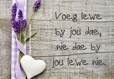 Voeg lewe by jou dae,nie dae by jou lewe nie Biblical Quotes, Bible Quotes, Me Quotes, Qoutes, Afrikaanse Quotes, Language Quotes, Inspirational Words Of Wisdom, Diy Arts And Crafts, Quotes About Strength