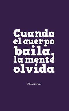 """""""Cuando el #Cuerpo baila, la #Mente olvida"""". #Candidman #Frases #Reflexion #Baile #Olvido"""