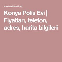 Konya Polis Evi | Fiyatları, telefon, adres, harita bilgileri