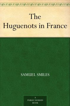 The Huguenots in France by Samuel Smiles. (Kindle, Free.)