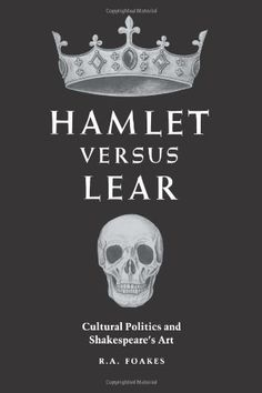 Hamlet versus Lear: Cultural Politics and Shakespeare's Art by R. A. Foakes