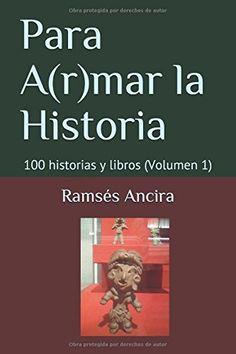 Para A(r)mar la Historia: 100 historias y libros (Volumen... https://www.amazon.com/dp/1520799438/ref=cm_sw_r_pi_dp_x_viBmzbA8D4E3Q