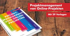 Projektmanagement von Online-Projekten. Ein Fachbuch für Projektmanager in Agenturen, Marketingabteilungen und Freelancer.