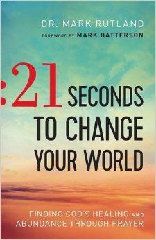 Book Review: 21 Seconds to Change Your World by Dr. Mark Rutland