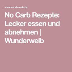 No Carb Rezepte: Lecker essen und abnehmen | Wunderweib