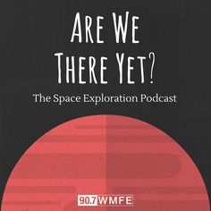 When it comes to human space exploration, we're on the brink of something big. Join host Brendan Byrne, space reporter at 90.7 WMFE in Orlando, Fla., as he explores the advances in human space exploration. From conversations with the engineers and scientists building the technology one day heading to Mars, to talks with visionaries and leaders who want to take humankind to deep space, the Are We There Yet? podcast reveals the next chapters in human space exploration.