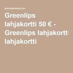 Greenlips lahjakortti 50 € - Greenlips lahjakortti