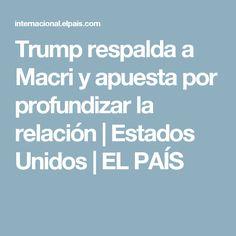Trump respalda a Macri y apuesta por profundizar la relación | Estados Unidos | EL PAÍS