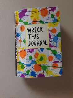 Wreck this journal ideas.... Splatter paint cover
